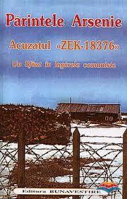 Părintele Arsenie - Acuzatul Zek 18376 - Un sfânt în lagărele comuniste